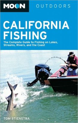 Moon California Fishing: The Complete Guide to Fishing on Lakes, Streams, Rivers, and the Coast