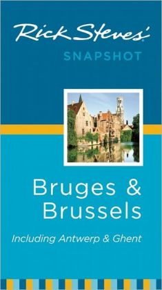Rick Steves' Snapshot Bruges and Brussels: Including Antwerp & Ghent