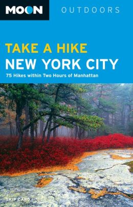 Moon Take a Hike New York City: 80 Hikes within Two Hours of Manhattan