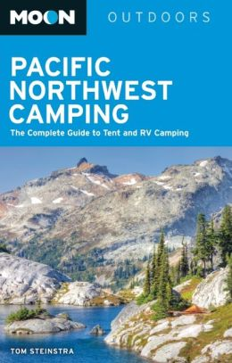 Moon Pacific Northwest Camping: The Complete Guide to Tent and RV Camping in Washington and Oregon