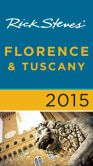 Book Cover Image. Title: Rick Steves Florence & Tuscany 2015, Author: Rick Steves