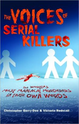 The Voices of Serial Killers: The World's Most Maniacal Murderers in their Own Words