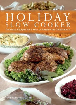 Holiday Slow Cooker: A Year of Hassle-Free Celebrations