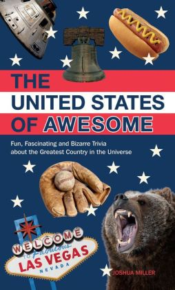 The United States of Awesome: Fun, Fascinating, and Downright Bizarre Trivia from Sea to Shining F**kin' Sea