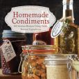 Book Cover Image. Title: Homemade Condiments:  Artisan Recipes Using Fresh, Natural Ingredients, Author: Jessica Harlan