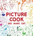 Book Cover Image. Title: Picture Cook:  See. Make. Eat., Author: Katie Shelly