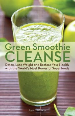 Green Smoothie Cleanse: Detox, Lose Weight and Maximize Good Health with the Worldd