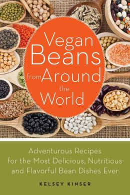 Vegan Beans from Around the World: 100 Adventurous Recipes for the Most Delicious, Nutritious, and Flavorful Bean Dishes Ever