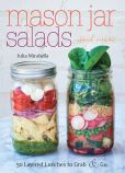 Book Cover Image. Title: Mason Jar Salads and More:  50 Layered Lunches to Grab and Go, Author: Julia Mirabella
