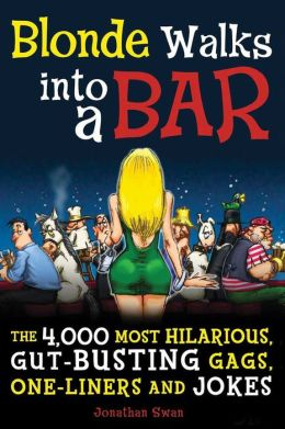 Blonde Walks into a Bar: The 4,000 Most Hilarious, Gut-Busting Jokes on Everything From Hung-Over Accountants to Horny Zebras