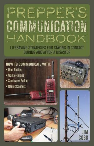 Prepper's Communication Handbook: Life-Saving Strategies for Staying in Contact During and After a Disaster
