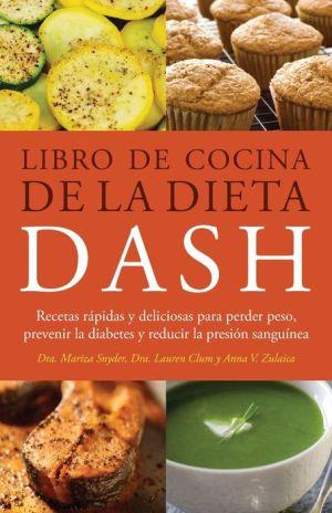 Dieta DASH Libro de Cocina: Rapidas y Deliciosas Recetas para Perder Peso, Prevenir la Diabetes, y Bajar la Presion Arterial