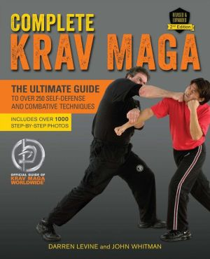 Complete Krav Maga: The Ultimate Guide to Over 250 Self-Defense and Combative Techniques