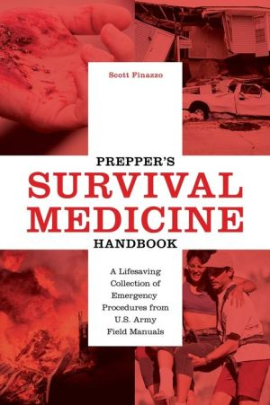 Prepper's Survival Medicine Handbook: A Life-Saving Collection of Emergency Procedures from U.S. Army Field Manuals