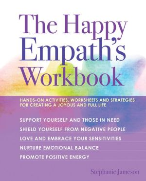 Book The Happy Empath's Workbook: Hands-On Activities, Worksheets, and Strategies for Creating a Joyous and Full Life