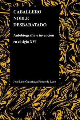Caballero noble desbaratado: Autobiografía e invención en el siglo XVI