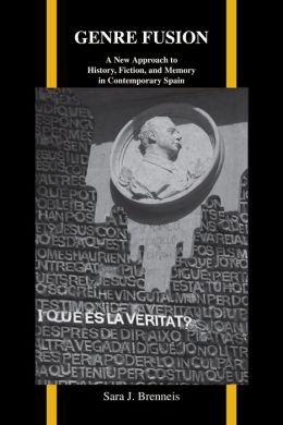 Genre Fusion: A New Approach to History, Fiction, and Memory in Contemporary Spain