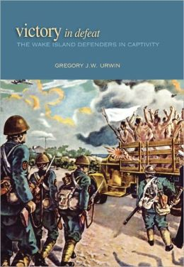 Victory in Defeat: The Wake Island Defenders in Captivity