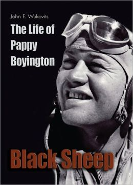 Black Sheep: The Life of Pappy Boyington
