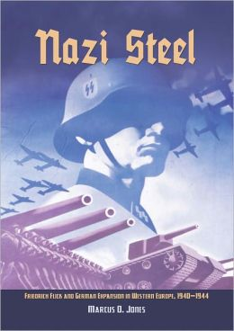Nazi Steel: Freidrich Flick and German Expansion in Western Europe, 1940-1944