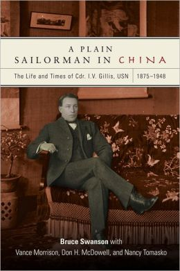 A Plain Sailorman in China: The Life and Times of Cdr. I. V. Gillis, USN, 1875-1943