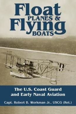 Floats Planes and Flying Boats: The U.S. Coast Guard and Early Naval Aviation