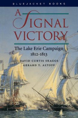 A Signal Victory: The Lake Erie Campaign, 1812-1813