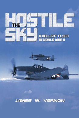 The Hostile Sky: A Hellcat Flyer in World War II