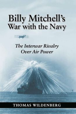 Billy Mitchell's War with the Navy: The Army Air Corps and the Challenge to Seapower