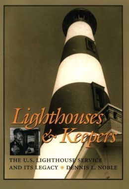 Lighthouses & Keepers: The U.S. Lighthouse Service and its Legacy