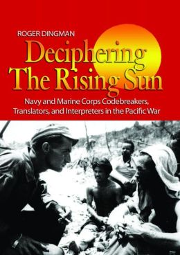 Deciphering the Rising Sun: Navy and Marine Corps Codebreakers, Translators and Interpreters in the Pacific War