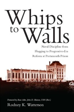 Whips to Walls: Naval Discipline from Flogging to Progressive Era Reform at Portsmouth Prison