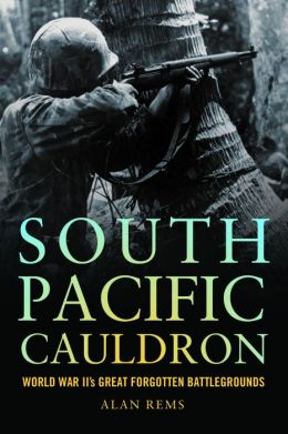 South Pacific Cauldron: World War II's Great Forgotten Battlegrounds