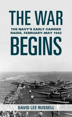 The War Begins: The Navy's Early Carrier Raids, February?May 1942