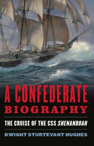 A Confederate Biography: The Cruise of CSS Shenandoah