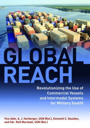 Global Reach: Revolutionizing the Use of Commercial Vessels and Intermodal Systems for Military Sealift, 1990-2012