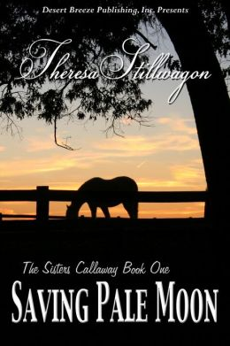 The Sisters Callaway Book One: Saving Pale Moon