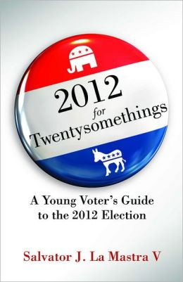 2012 for Twentysomethings: A Young Voter's Guide to the 2012 Elections