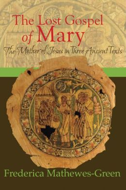 The Lost Gospel of Mary:: The Mother of Jesus in Three Ancient Texts