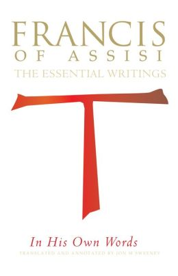 St. Francis of Assisi in His Own Words: The Essential Writings