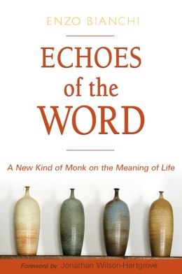 Echoes of the Word: A New Kind of Monk on the Meaning of Life