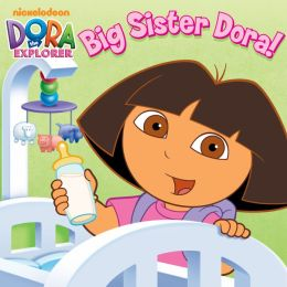 Big Sister Dora! (Dora the Explorer) (PagePerfect NOOK Book)
