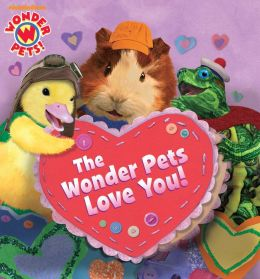 The Wonder Pets Love You! (Wonder Pets!) (PagePerfect NOOK Book)