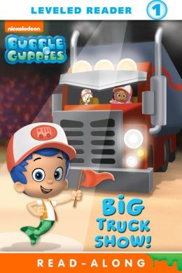 Big Truck Show! (Bubble Guppies) (PagePerfect NOOK Book)