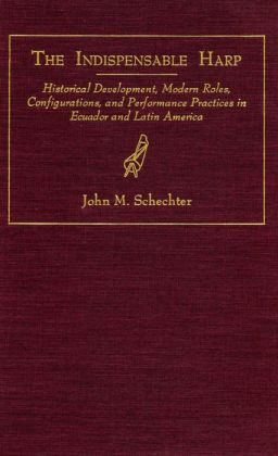 The Indispensable Harp: Historical Development, Modern Roles, Configurations, and Performance Practices in Ecuador and Latin America