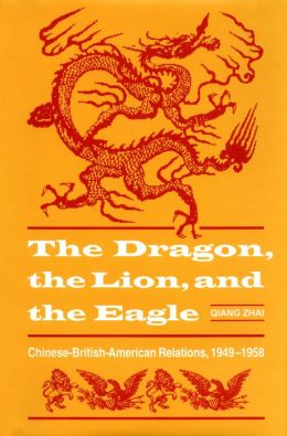 The Dragon, the Lion, and the Eagle: Chinese-British-American Relations, 1949-1958