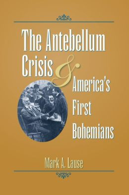 The Antebellum Crisis and America?s First Bohemians