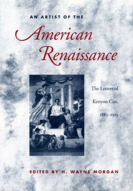 An Artist of the American Renaissance: The Letters of Kenyon Cox, 1883-1919