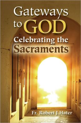 Gateways to God: Celebrating the Sacraments