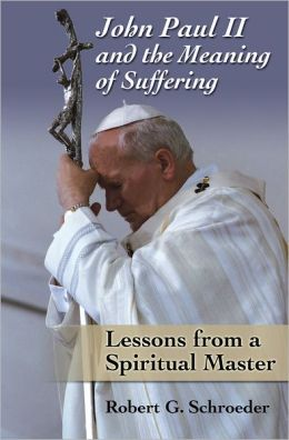 John Paul II and the Meaning of Suffering: Lessons from a Spiritual Master